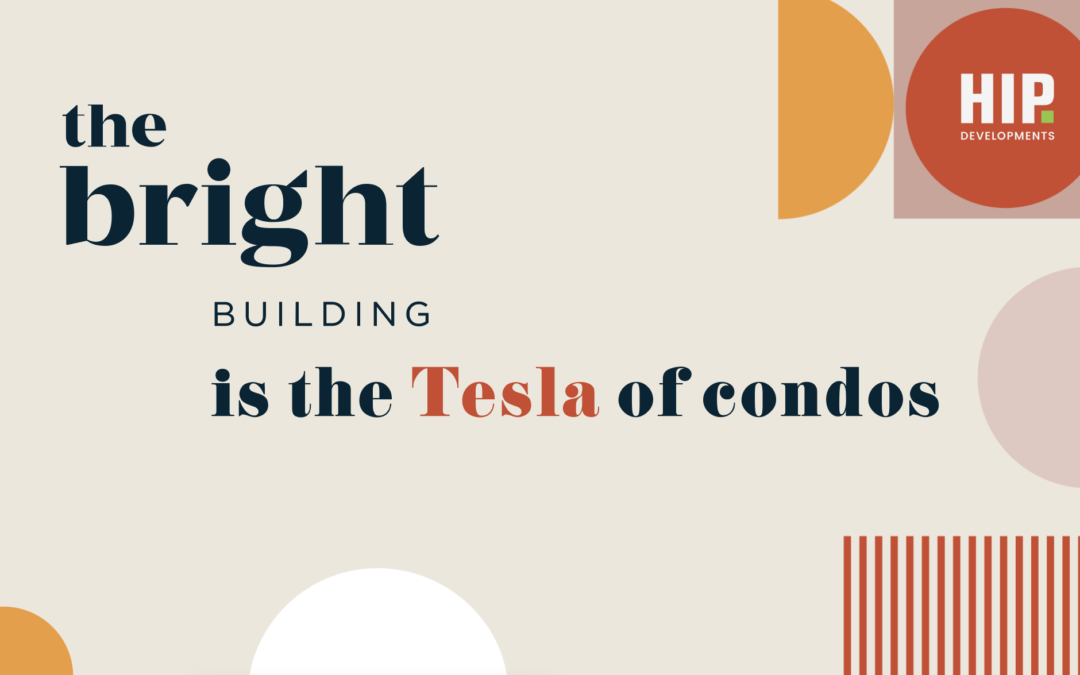 5 Reasons Why The Bright Building is The Tesla of Condos